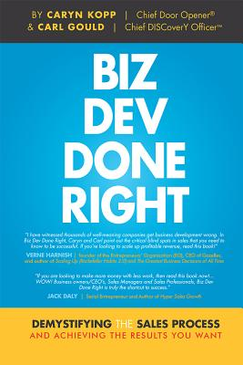 BIZ DEV DONE RIGHT: DEMYSTIFYING THE SALES PROCESS AND ACHIEVING THE RESULTS YOU WANT, KOPP, CARYN