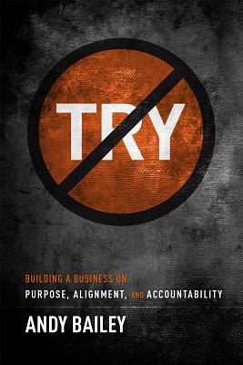 Image for No Try Only Do: Building A Business On Purpose, Alignment, And Accountability