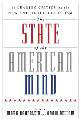 Image for The State of the American Mind: 16 Leading Critics on the New Anti-Intellectualism