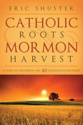 Image for Catholic roots, Mormon Harvest