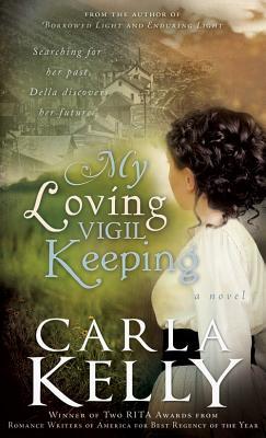 My Loving Vigil Keeping, Carla Kelly