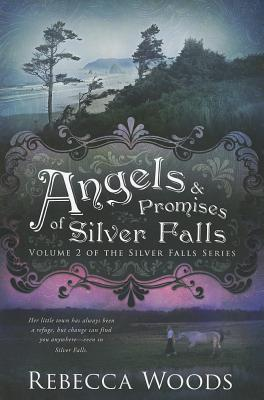 Angels and Promises of Silver Falls, Rebecca Woods