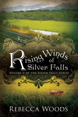 The Rising Winds of Silver Falls (Silver Falls Series), Rebecca Woods