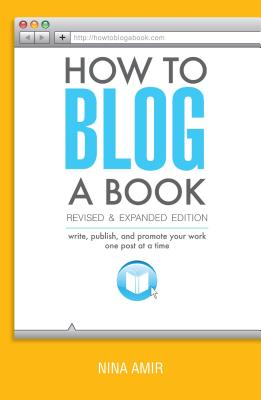 Image for How to Blog a Book Revised and Expanded Edition: Write, Publish, and Promote Your Work One Post at a Time