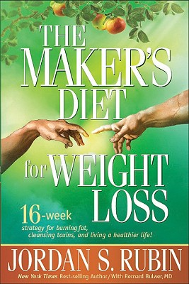 The Maker's Diet for Weight Loss: 16-week strategy for burning fat, cleansing toxins, and living a healthier life!, Jordan S. Rubin