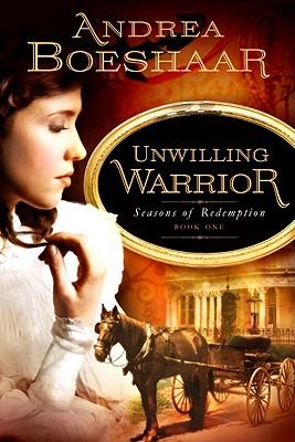 Unwilling Warrior (Seasons of Redemption), Andrea Boeshaar