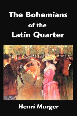 The Bohemians of the Latin Quarter, Murger, Henri