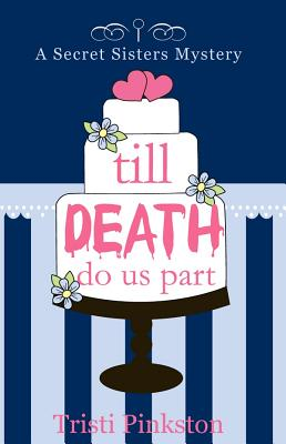Till Death Do Us Part (A Secret Sisters Mystery) (Secret Sisters Mysteries), Tristi Pinkston