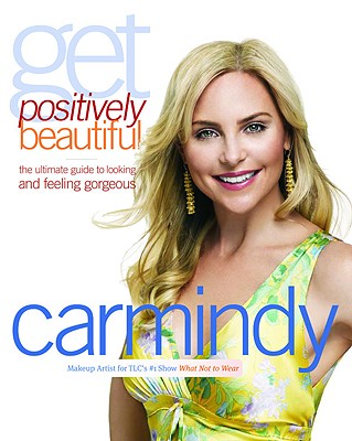 Image for Get Positively Beautiful: The Ultimate Guide to Looking and Feeling Gorgeous