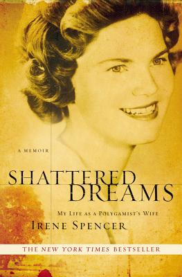 Shattered Dreams: My Life as a Polygamist's Wife, Spencer, Irene