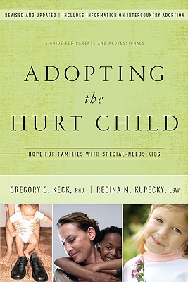 Image for Adopting the Hurt Child: Hope for Families with Special-Needs Kids - A Guide for Parents and Professionals