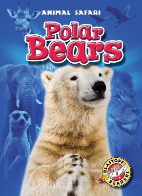 Polar Bears (Blastoff! Readers: Animal Safari) (Blastoff Readers. Level 1), Kari Schuetz