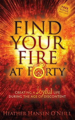 Image for Find Your Fire at Forty: Creating a Joyful Life During the Age of Discontent