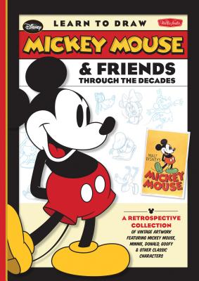 Image for Learn to Draw Mickey Mouse & Friends Through the Decades: A retrospective collection of vintage artwork featuring Mickey Mouse, Minnie, Donald, Goofy ... classic characters (Licensed Learn to Draw)