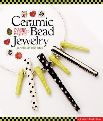 Ceramic Bead Jewelry: 30 Fired & Inspired Projects (Lark Jewelry Books), Heynen, Jennifer