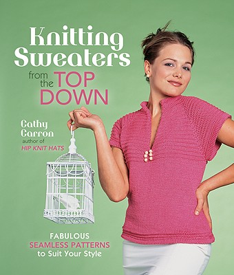 Image for Knitting Sweaters from the Top Down: Fabulous Seamless Patterns to Suit Your Style