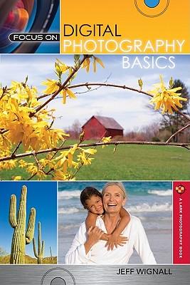 Focus on Digital Photography Basics (A Lark Photography Book)