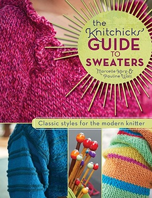 "The Knitchick's Guide to Sweaters: Classic Styles for the Modern Knitter, ""Karp, Marcelle & Pauline Wall"""