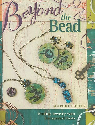 Image for Beyond The Bead: Making Jewelry With Unexpected Finds