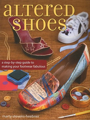 Image for Altered Shoes: A Step-By-Step Guide To Making Your Footwear Fabulous