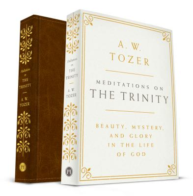 Meditations on the Trinity: Beauty, Mystery, and Glory in the Life of God, A. W. Tozer