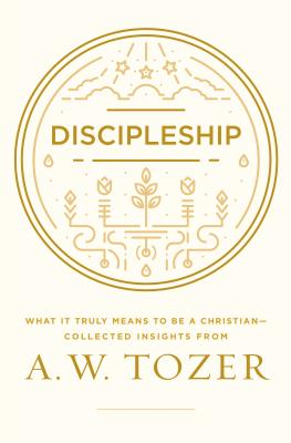Image for Discipleship: What It Truly Means to Be a Christian--Collected Insights from A. W. Tozer
