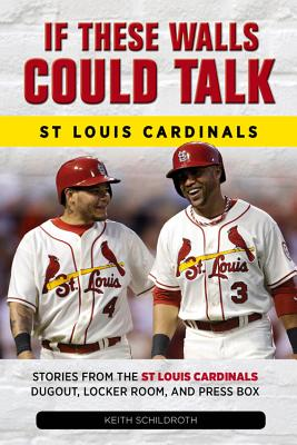 Image for If These Walls Could Talk: St. Louis Cardinals: Stories from the St. Louis Cardinals Dugout, Locker Room, and Press Box