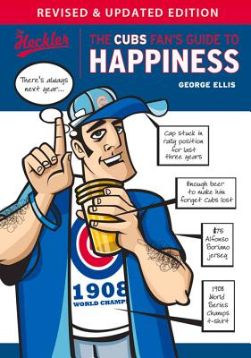 The Cubs Fan's Guide to Happiness (The Heckler), George Ellis  (Author)