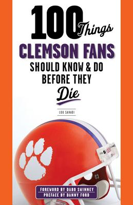 Image for 100 THINGS CLEMSON FANS SHOULD KNOW & DO BEFORE THEY DIE