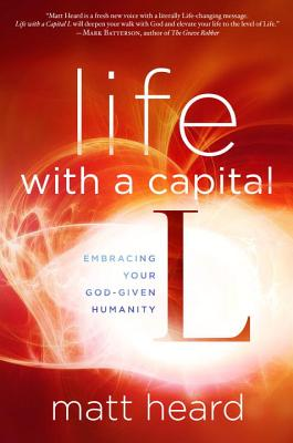 Image for Life with a Capital L: Embracing Your God-Given Humanity