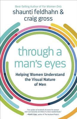 Image for Through a Man's Eyes: Helping Women Understand the Visual Nature of Men