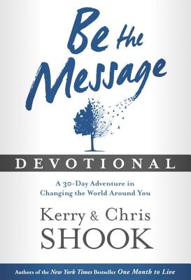 Image for Be the Message Devotional: A Thirty-Day Adventure in Changing the World Around You