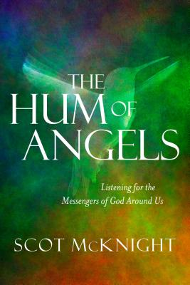 The Hum of Angels: Listening for the Messengers of God Around Us, Scot McKnight