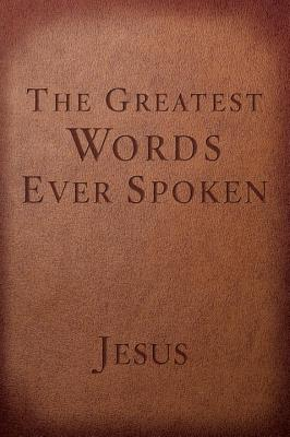 Image for The Greatest Words Ever Spoken: Everything Jesus Said About You, Your Life, and Everything Else (Red Letter Ed.)