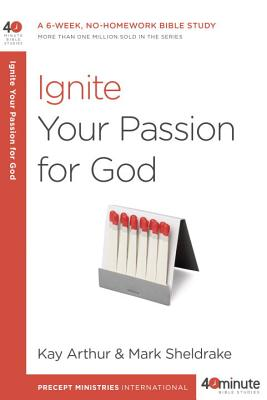 Image for Ignite Your Passion for God: A 6-Week, No-Homework Bible Study (40-Minute Bible Studies)