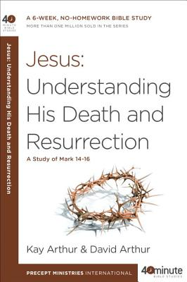 Image for Jesus: Understanding His Death and Resurrection: A Study of Mark 14-16 (40-Minute Bible Studies)