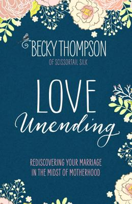 Image for Love Unending: Rediscovering Your Marriage in the Midst of Motherhood