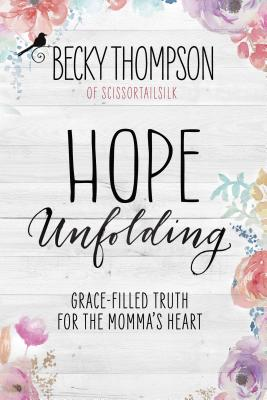 Image for Hope Unfolding: Grace-Filled Truth for the Momma's Heart