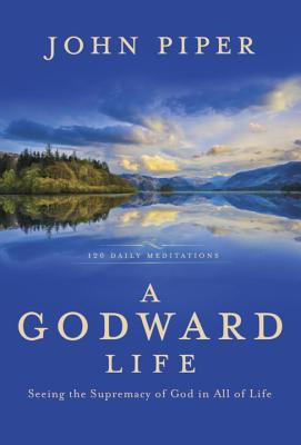 Image for A Godward Life: Seeing the Supremacy of God in All of Life