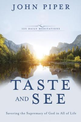 Image for Taste and See: Savoring the Supremacy of God in All of Life