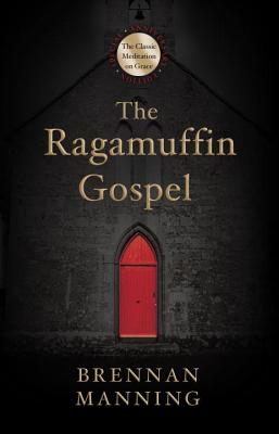 "Image for ""The Ragamuffin Gospel: Good News for the Bedraggled, Beat-Up, and Burnt Out"""