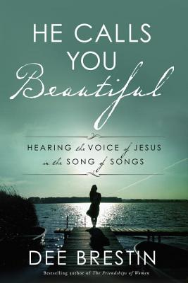 Image for He Calls You Beautiful: Hearing the Voice of Jesus in the Song of Songs