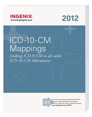 ICD-10-CM Mappings Linking ICD-9CM to All Valid ICD-10-CM Alternatives 2012, Ingenix (Author, Editor)