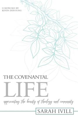Image for The Covenantal Life: Appreciating the Beauty of Theology and Community