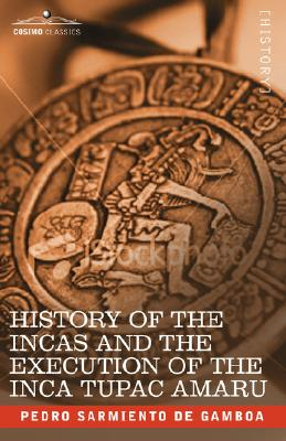History of the Incas and the Execution of the Inca Tupac Amaru, Sarmiento de Gamboa, Pedro