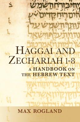 Image for Haggai and Zechariah 1-8: A Handbook on the Hebrew Text (Baylor Handbook on the Hebrew Bible)