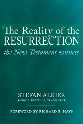 The Reality of the Resurrection: The New Testament Witness, Stefan Alkier