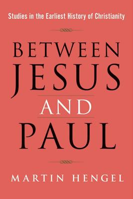 Image for Between Jesus and Paul: Studies in the Earliest History of Christianity