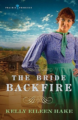 The Bride Backfire (Prairie Promises Series #2), Kelly Eileen Hake