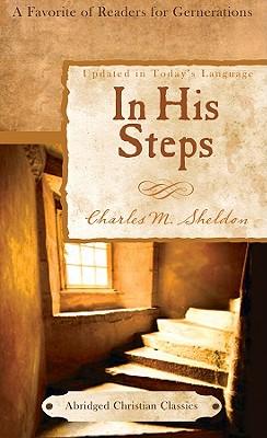 In His Steps (Abridged Christian Classics), Charles M. Sheldon